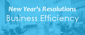 New Year's Resolutions: Business Efficiency