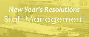 New Year's Resolutions: Staff Management